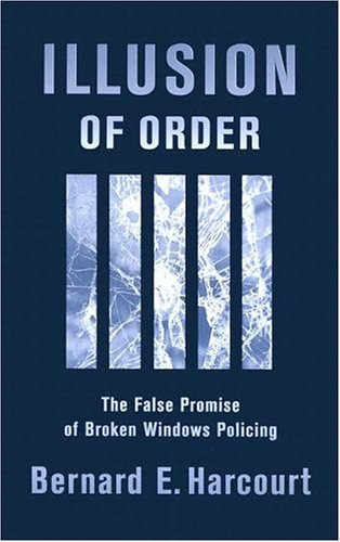 Illusion of Order The False Promise of Broken Windows Policing  2001 edition cover