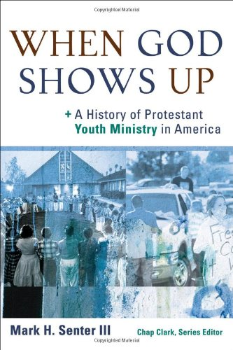 When God Shows Up A History of Protestant Youth Ministry in America  2010 edition cover