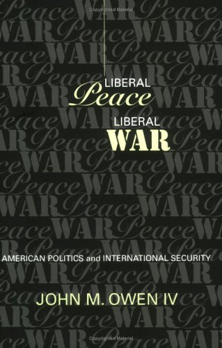 Liberal Peace, Liberal War American Politics and International Security  1997 (Reprint) edition cover