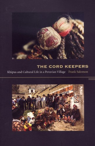 Cord Keepers Khipus and Cultural Life in a Peruvian Village  2004 edition cover