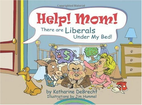 Help! Mom! There Are Liberals under My Bed!  N/A 9780976726906 Front Cover