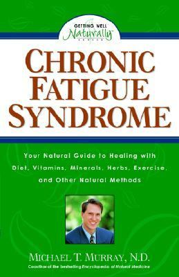 Chronic Fatigue Syndrome Your Natural Guide to Healing with Diet, Vitamins, Minerals, Herbs, Exercise, and Other Natural Methods N/A 9781559584906 Front Cover