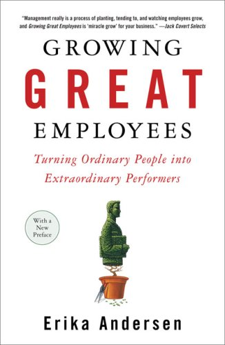 Growing Great Employees Turning Ordinary People into Extraordinary Performers  2008 edition cover