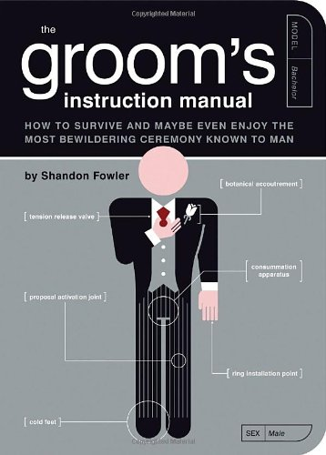 Groom's Instruction Manual How to Survive and Possibly Even Enjoy the Most Bewildering Ceremony Known to Man N/A 9781594741906 Front Cover