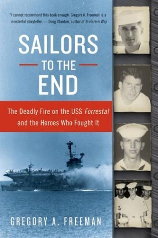 Sailors to the End The Deadly Fire on the USS Forrestal and the Heroes Who Fought It N/A edition cover