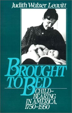 Brought to Bed Childbearing in America, 1750-1950  1994 edition cover