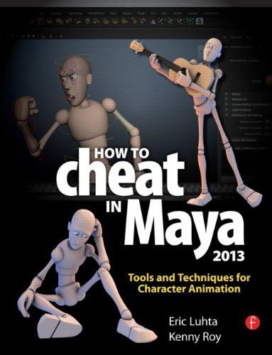 How to Cheat in Maya 2013 Tools and Techniques for Character Animation  2013 9780240525907 Front Cover
