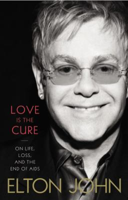 Love Is the Cure On Life, Loss, and the End of AIDS  2012 9780316219907 Front Cover