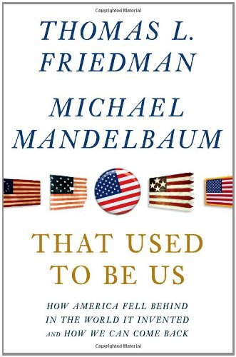 That Used to Be Us How America Fell Behind in the World It Invented and How We Can Come Back  2011 edition cover