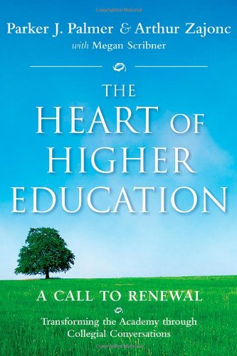 Heart of Higher Education A Call to Renewal  2010 9780470487907 Front Cover