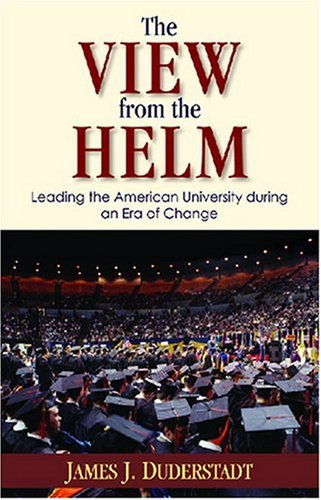 View from the Helm Leading the American University during an Era of Change  2007 9780472115907 Front Cover
