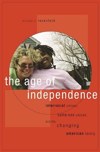 Age of Independence Interracial Unions, Same-Sex Unions, and the Changing American Family  2007 edition cover