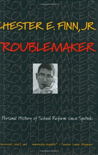 Troublemaker A Personal History of School Reform since Sputnik  2008 edition cover