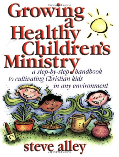 Growing a Healthy Children's Ministry A Step-by-Step Handbook to Cultivating Christian Kids in Any Environment  2002 edition cover