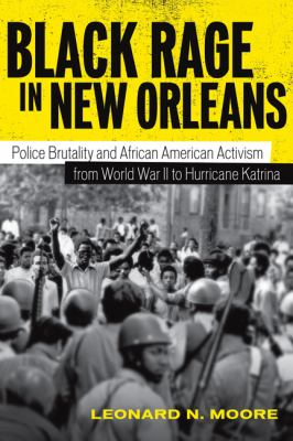Black Rage in New Orleans Police Brutality and African American Activism from World War II to Hurricane Katrina  2010 edition cover
