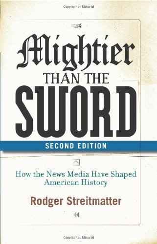 Mightier Than the Sword How the News Media Have Shaped American History 2nd 2008 edition cover