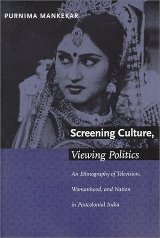 Screening Culture, Viewing Politics An Ethnography of Television, Womanhood, and Nation in Postcolonial India N/A edition cover