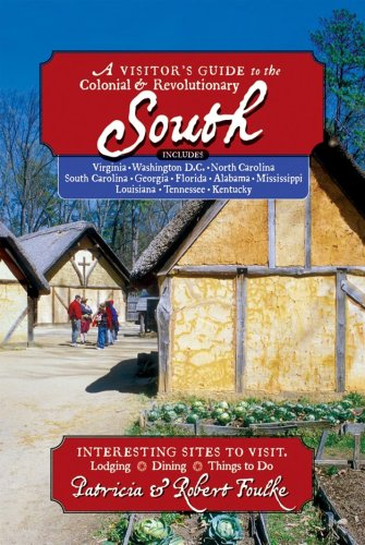 Visitors Guide to the Colonial and Revolutionary South Interesting Sites to Visit Lodging Dining Things to Do  2008 9780881506907 Front Cover