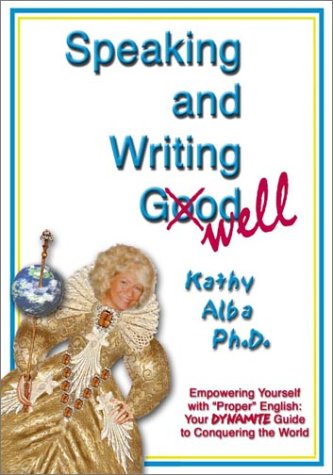 "Speaking and Writing Well : Empowering Yourself with ""Proper"" English - Your Dynamite Guide to Conquering the World  2001 9780970990907 Front Cover"