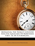 Mongolia, the Tangut Country and the Solitudes of Northern Tibet, Tr. by E. D. Morgan...   0 edition cover
