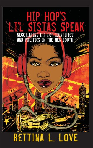 Hip Hop's Li'l Sistas Speak Negotiating Hip Hop Identities and Politics in the New South  2013 edition cover