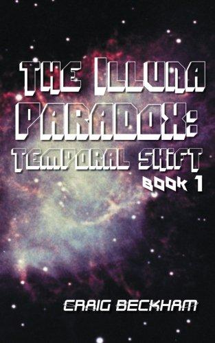 Illuna Paradox: Temporal Shift Book 1  2013 9781491883907 Front Cover