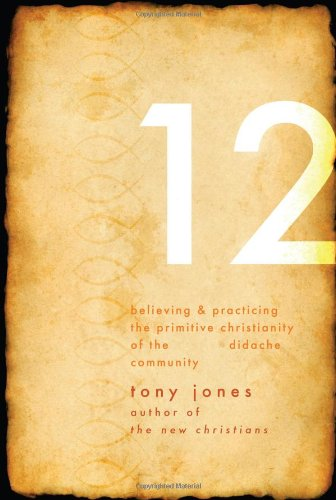 Teaching of the Twelve Believing and Practicing the Primitive Christianity of the Ancient Didache Community  2009 edition cover