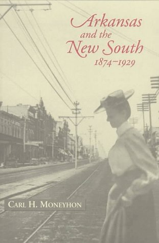 Arkansas and the New South, 1874-1929  N/A 9781557284907 Front Cover