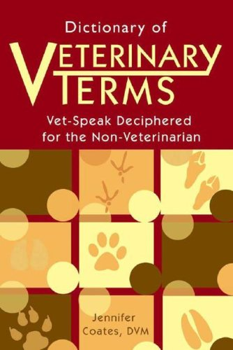 Dictionary of Veterinary Terms : Vet-Speak Deciphered for the Non-Veterinarian N/A edition cover