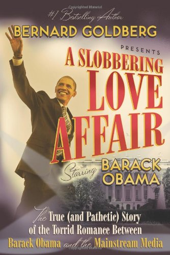Slobbering Love Affair The True (and Pathetic) Story of the Torrid Romance Between Barack Obama and the Mainstream Media  2009 9781596980907 Front Cover