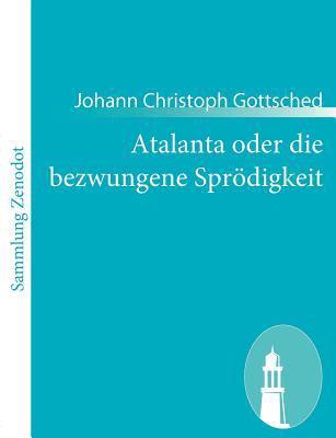 Atalanta Oder Die Bezwungene Spr�digkeit   2010 9783843053907 Front Cover