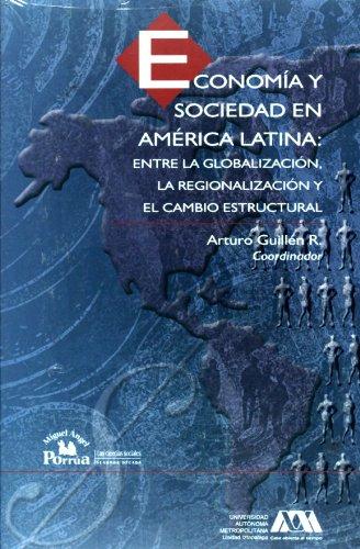 Economia y sociedad en America Latina/ Economy and Society in Latin Americange: Entre La Globalizacion, La Regionalizacion Y El Cambio Estructural/ Globalization, Regionalization and Structural Cha  2007 edition cover
