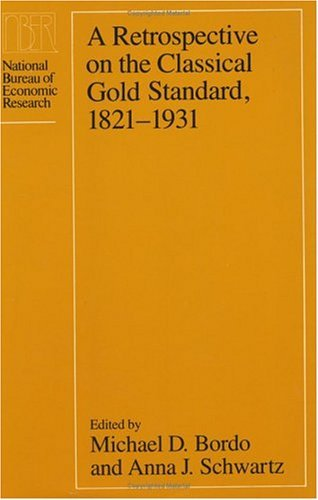 Retrospective on the Classical Gold Standard, 1821-1931   1984 9780226065908 Front Cover