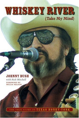 Whiskey River (Take My Mind) The True Story of Texas Honky-Tonk  2007 9780292714908 Front Cover