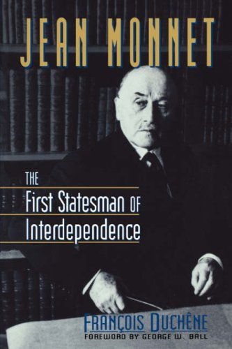 Jean Monnet The First Statesman of Interdependence  1994 9780393314908 Front Cover