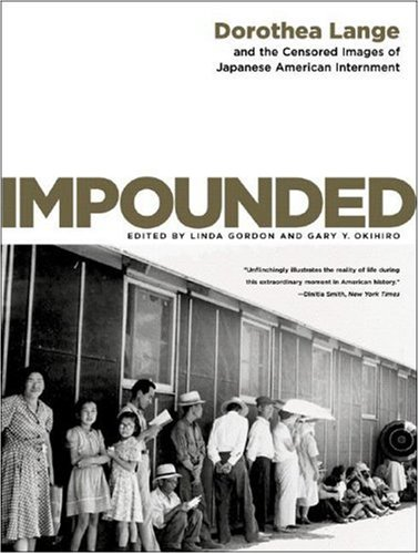 Impounded Dorothea Lange and the Censored Images of Japanese American Internment  2008 edition cover