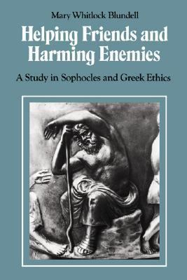Helping Friends and Harming Enemies A Study in Sophocles and Greek Ethics N/A 9780521423908 Front Cover