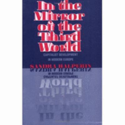 In the Mirror of the Third World Capitalist Development in Modern Europe  1997 9780801482908 Front Cover