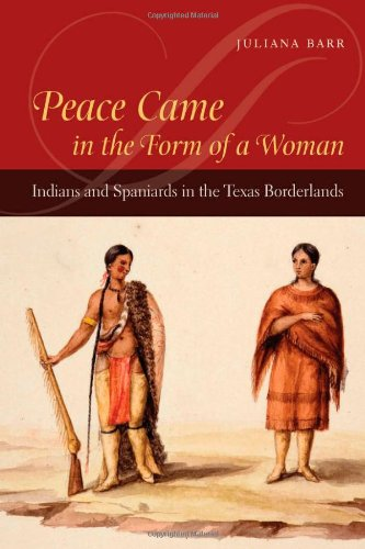 Peace Came in the Form of a Woman Indians and Spaniards in the Texas Borderlands  2007 edition cover