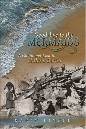 Good-Bye to the Mermaids A Childhood Lost in Hitler's Berlin  2006 edition cover