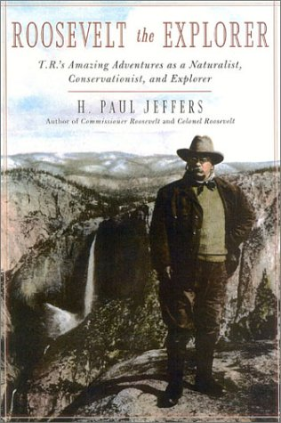 Roosevelt the Explorer Teddy Roosevelt's Amazing Adventures As a Naturalist, Conservationist, and Explorer  2003 9780878332908 Front Cover