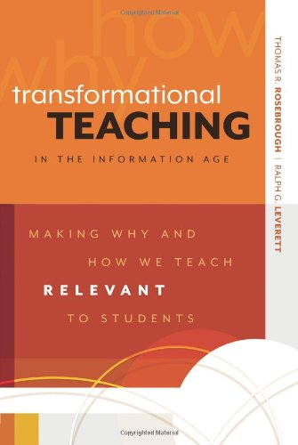 Transformational Teaching in the Information Age Making Why and How We Teach Relevant to Students  2011 edition cover