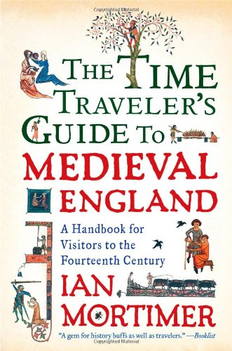 Time Traveler's Guide to Medieval England A Handbook for Visitors to the Fourteenth Century N/A edition cover