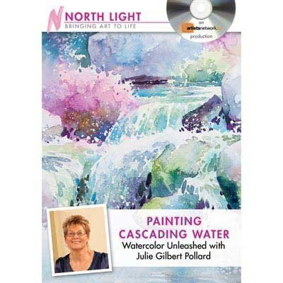 Painting Cascading Water: Watercolor Unleashed With Julie Gilbert Pollard  2011 edition cover