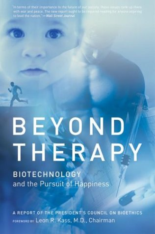 Beyond Therapy Biotechnology and the Pursuit of Happiness  2003 9780060734909 Front Cover