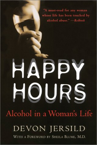 Happy Hours Alcohol in a Woman's Life  2002 9780060929909 Front Cover