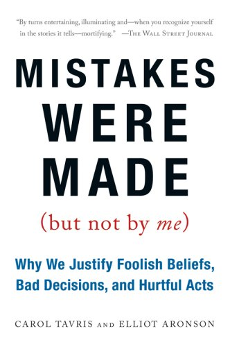 Mistakes Were Made (but Not by Me) Why We Justify Foolish Beliefs, Bad Decisions, and Hurtful Acts N/A edition cover