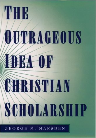 Outrageous Idea of Christian Scholarship   1998 (Reprint) edition cover