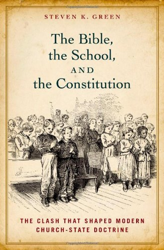 Bible, the School, and the Constitution The Clash That Shaped Modern Church-State Doctrine  2012 edition cover