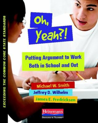 Oh, Yeah?! Putting Argument to Work Both in School and Out  2012 edition cover